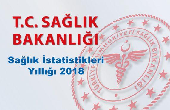 2018 yılına ait Sağlık Bakanlığı Sağlık İstatistikleri Yıllığı yayımlandı.